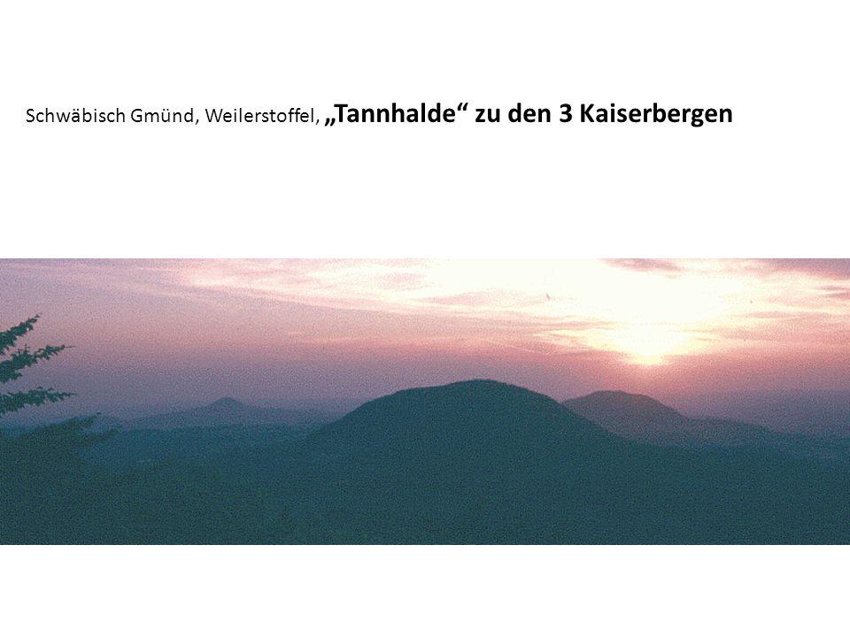 """Schwäbisch Gmünd, Weilerstoffel, """"Tannhalde"""" zu den 3 Kaiserbergen"""