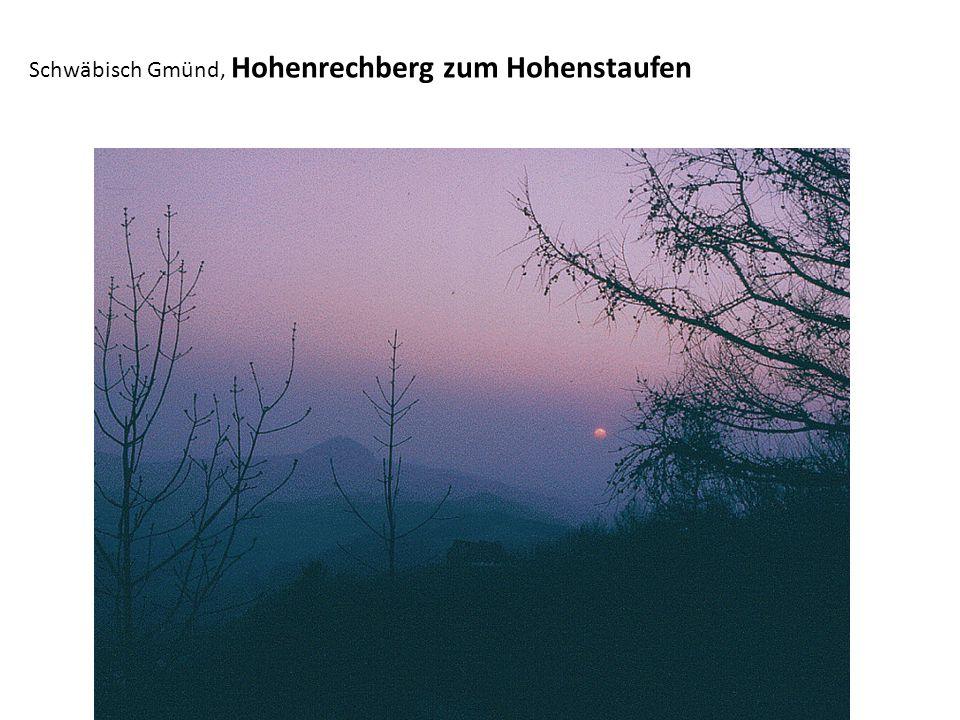 Schwäbisch Gmünd, Hohenrechberg zum Hohenstaufen
