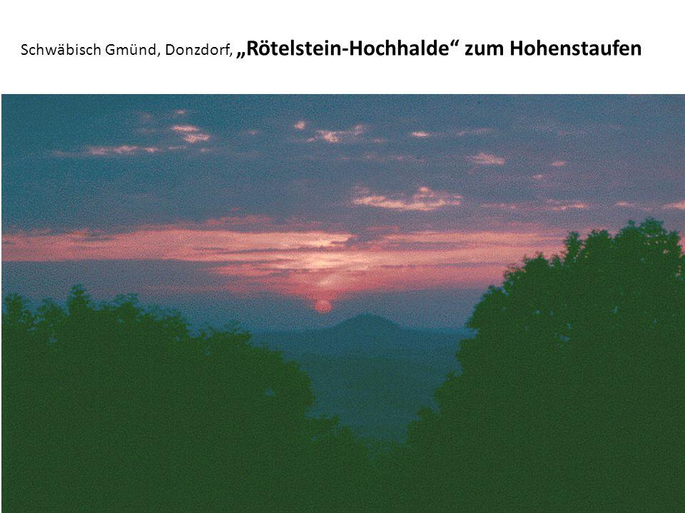 """Schwäbisch Gmünd, Donzdorf, """"Rötelstein-Hochhalde"""" zum Hohenstaufen"""