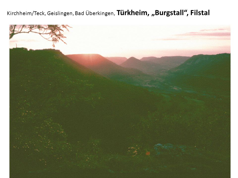"Kirchheim/Teck, Geislingen, Bad Überkingen, Türkheim, ""Burgstall"", Filstal"