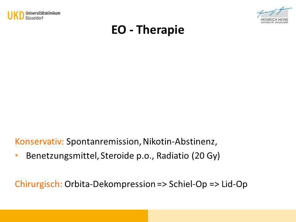 EO - Therapie Konservativ: Spontanremission, Nikotin-Abstinenz, Benetzungsmittel, Steroide p.o., Radiatio (20 Gy) Chirurgisch: Orbita-Dekompression =>