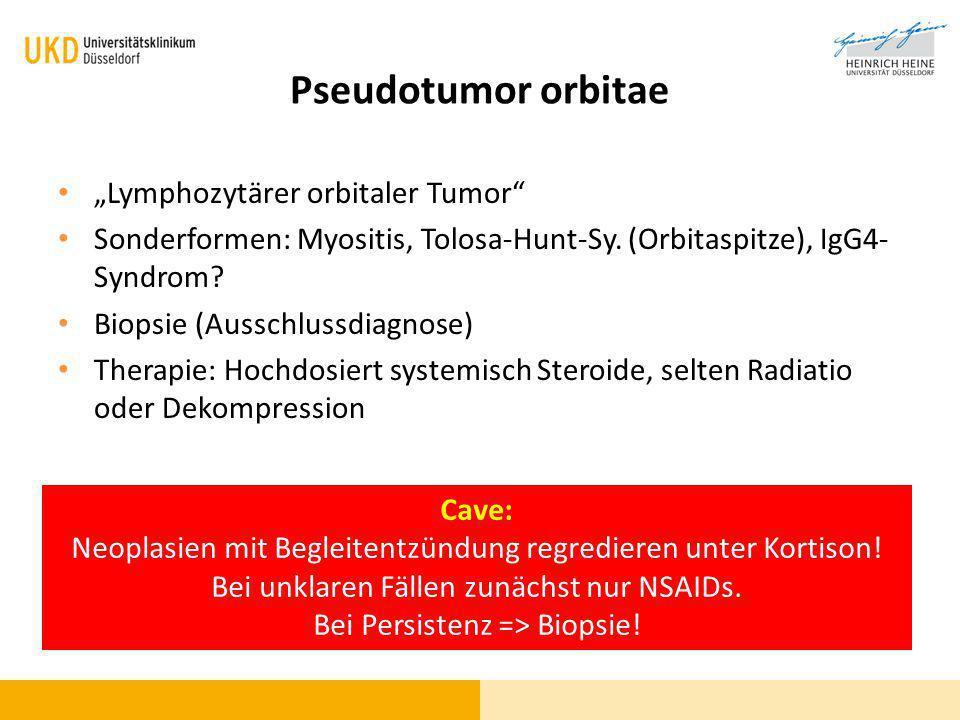 "Pseudotumor orbitae ""Lymphozytärer orbitaler Tumor"" Sonderformen: Myositis, Tolosa-Hunt-Sy. (Orbitaspitze), IgG4- Syndrom? Biopsie (Ausschlussdiagnose"