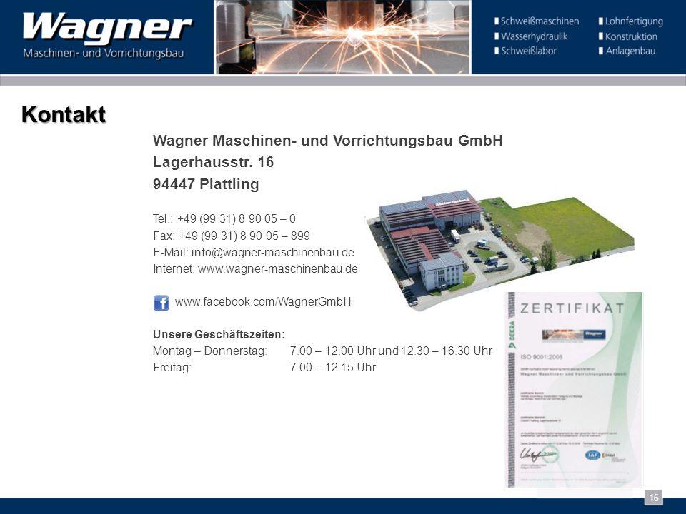 Kontakt Wagner Maschinen- und Vorrichtungsbau GmbH Lagerhausstr. 16 94447 Plattling Tel.: +49 (99 31) 8 90 05 – 0 Fax: +49 (99 31) 8 90 05 – 899 E-Mai