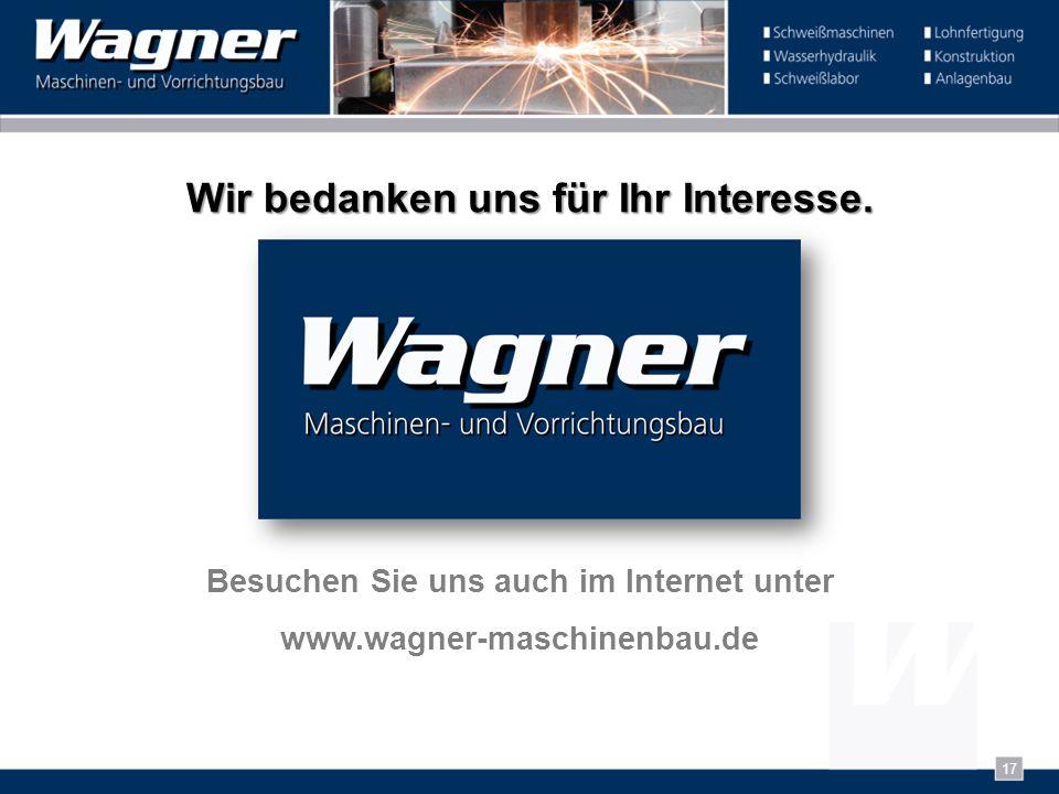 17 Wir bedanken uns für Ihr Interesse. Besuchen Sie uns auch im Internet unter www.wagner-maschinenbau.de