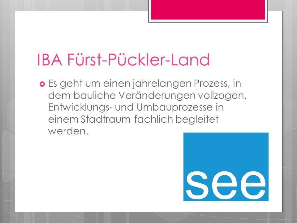IBA Fürst-Pückler-Land  Es geht um einen jahrelangen Prozess, in dem bauliche Veränderungen vollzogen, Entwicklungs- und Umbauprozesse in einem Stadt
