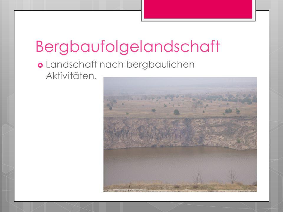 Bergbaufolgelandschaft  Landschaft nach bergbaulichen Aktivitäten.
