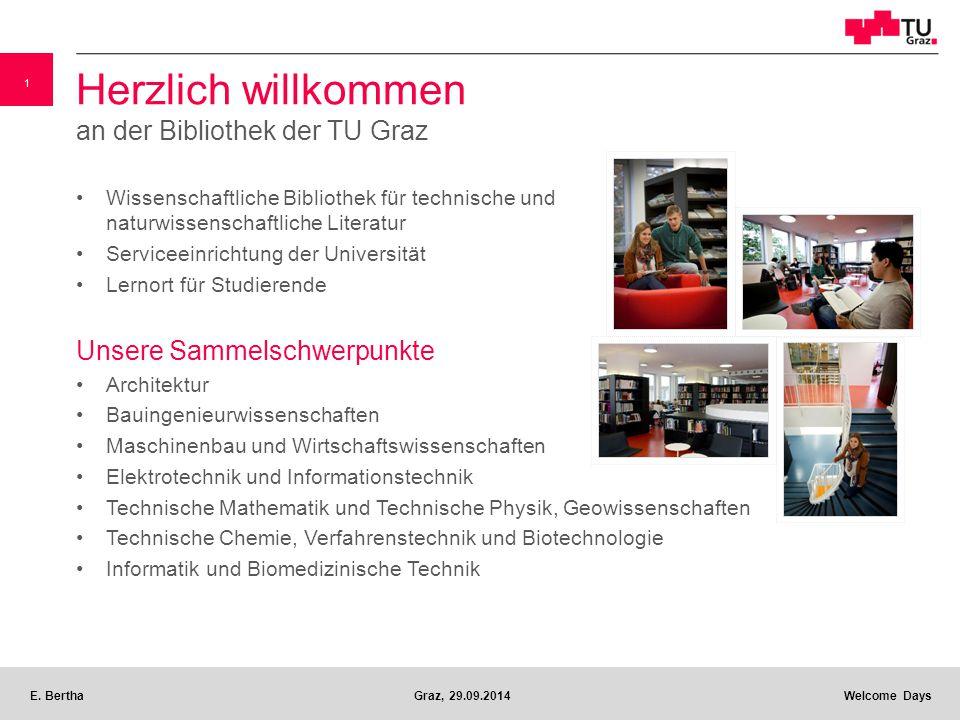 1 E. BerthaGraz, 29.09.2014 Welcome Days Herzlich willkommen an der Bibliothek der TU Graz Wissenschaftliche Bibliothek für technische und naturwissen