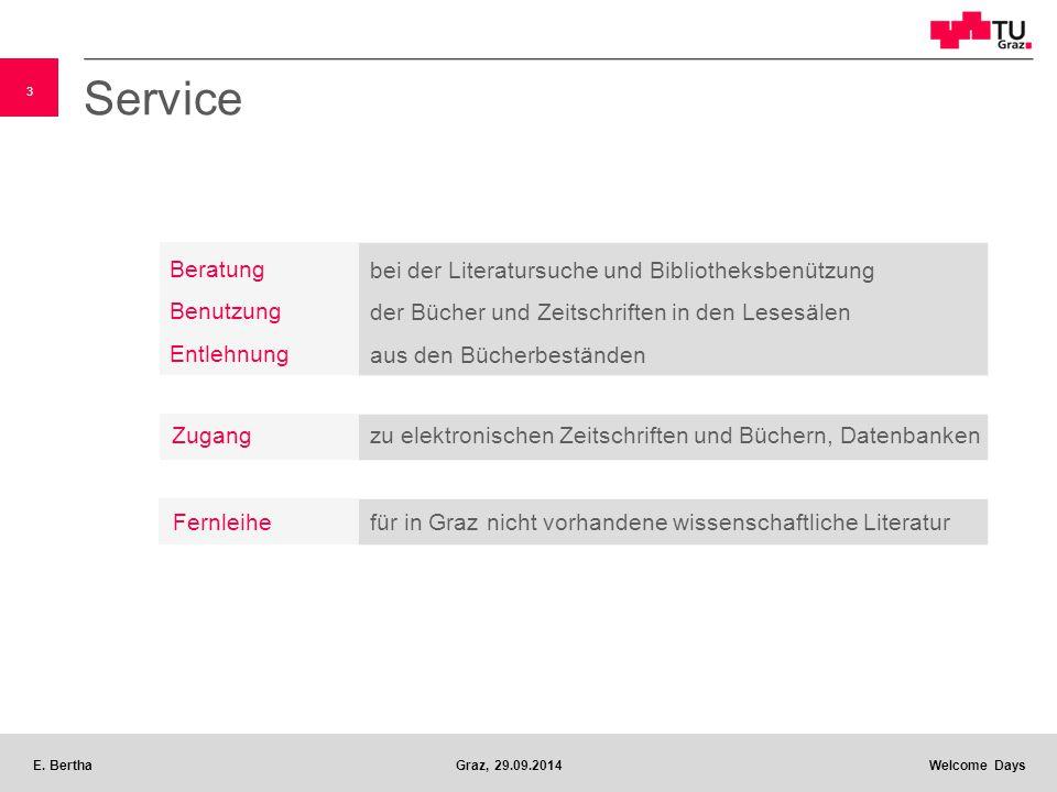 3 E. BerthaGraz, 29.09.2014 Welcome Days Service Fernleihefür in Graz nicht vorhandene wissenschaftliche Literatur Zugang zu elektronischen Zeitschrif