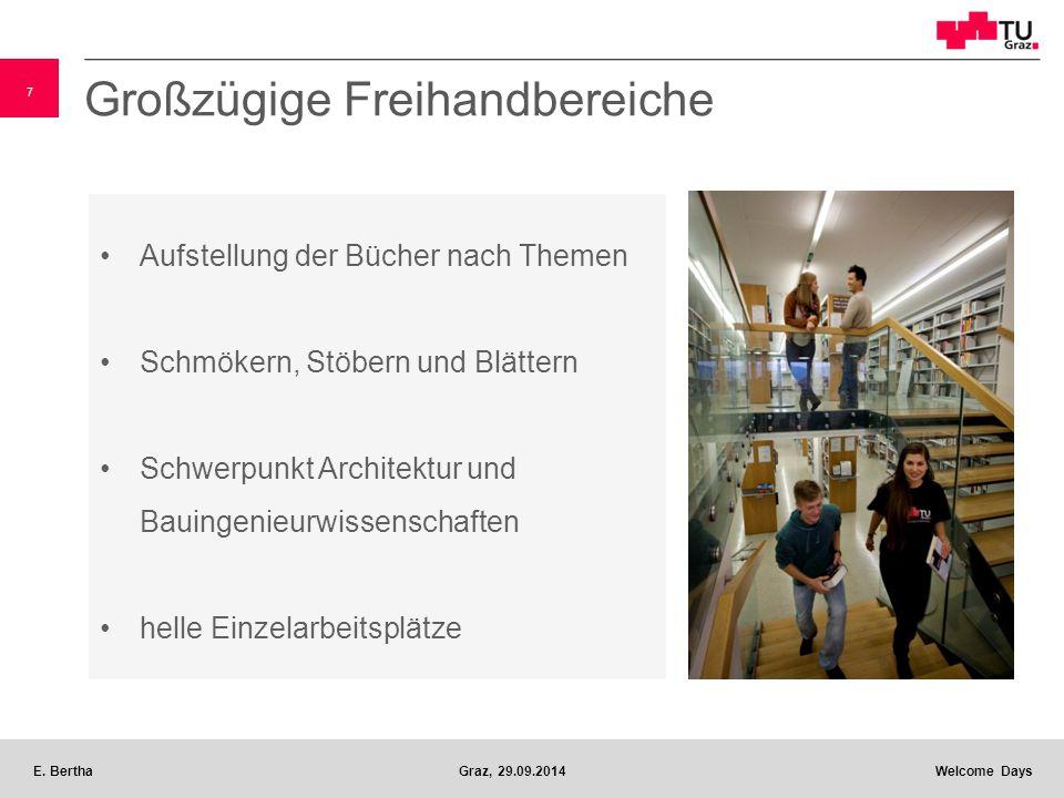 7 E. BerthaGraz, 29.09.2014 Welcome Days Großzügige Freihandbereiche Aufstellung der Bücher nach Themen Schmökern, Stöbern und Blättern Schwerpunkt Ar