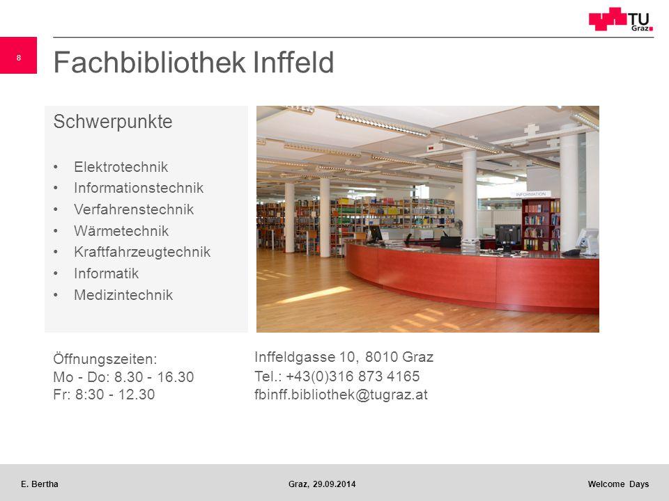 8 E. BerthaGraz, 29.09.2014 Welcome Days Fachbibliothek Inffeld Schwerpunkte Elektrotechnik Informationstechnik Verfahrenstechnik Wärmetechnik Kraftfa