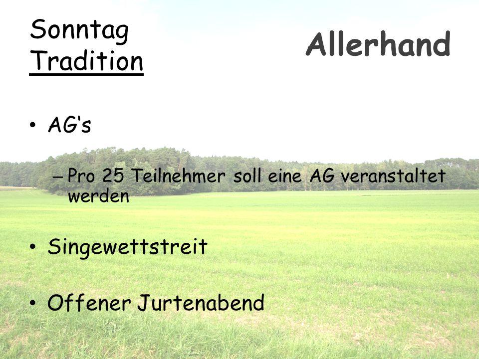 Sonntag Tradition AG's – Pro 25 Teilnehmer soll eine AG veranstaltet werden Singewettstreit Offener Jurtenabend Allerhand