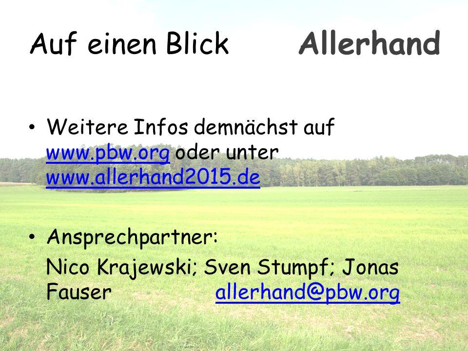 Auf einen Blick Weitere Infos demnächst auf www.pbw.org oder unter www.allerhand2015.de www.pbw.org www.allerhand2015.de Ansprechpartner: Nico Krajews
