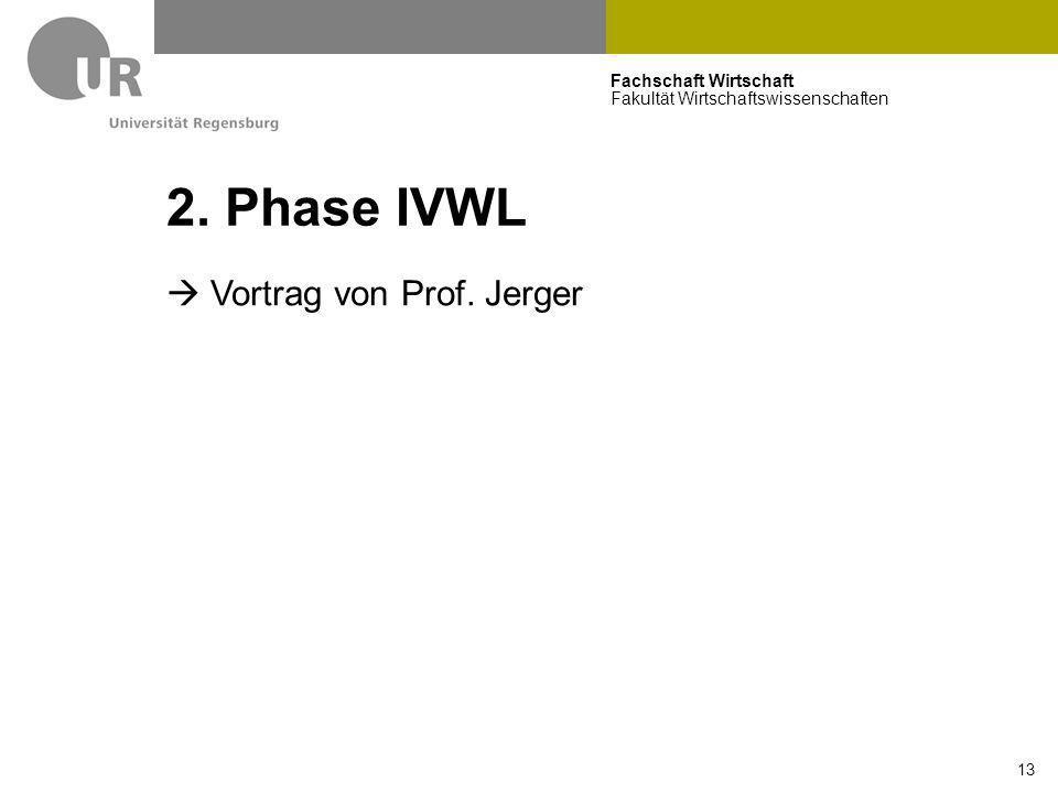 Fachschaft Wirtschaft Fakultät Wirtschaftswissenschaften 13 2. Phase IVWL  Vortrag von Prof. Jerger