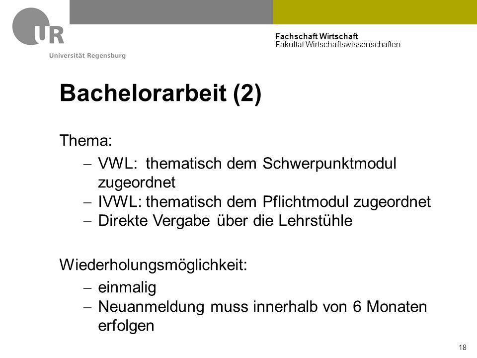 Fachschaft Wirtschaft Fakultät Wirtschaftswissenschaften 18 Bachelorarbeit (2) Thema:  VWL: thematisch dem Schwerpunktmodul zugeordnet  IVWL: themat