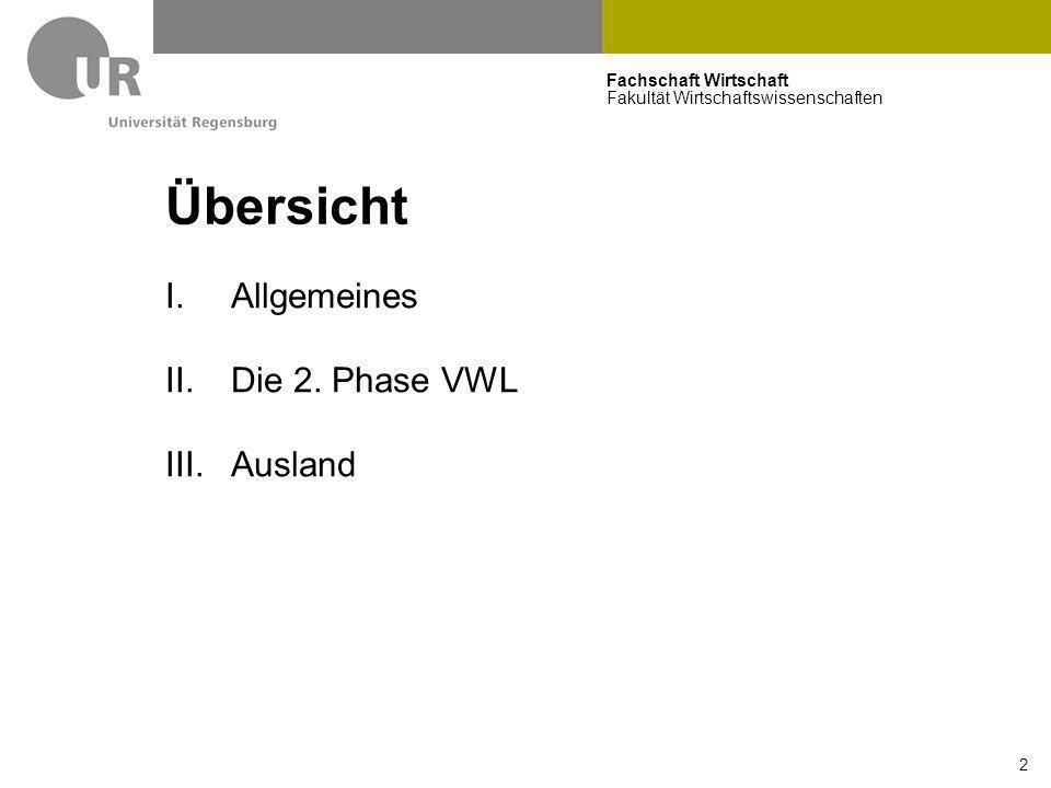 Fachschaft Wirtschaft Fakultät Wirtschaftswissenschaften 2 Übersicht I.Allgemeines II.Die 2. Phase VWL III.Ausland