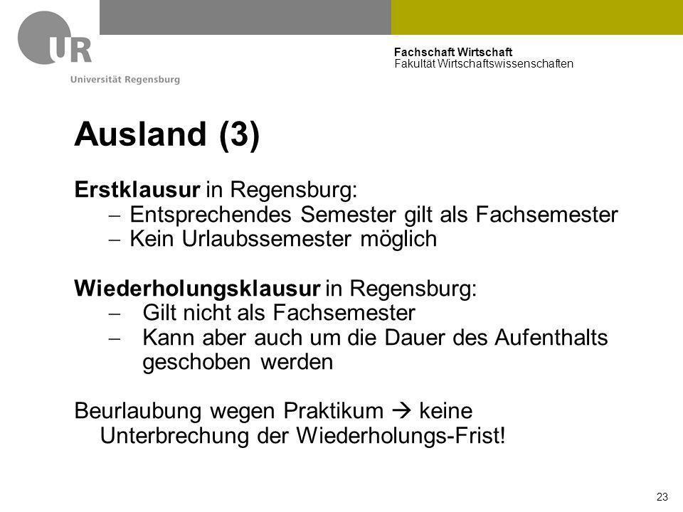 Fachschaft Wirtschaft Fakultät Wirtschaftswissenschaften 23 Ausland (3) Erstklausur in Regensburg:  Entsprechendes Semester gilt als Fachsemester  K