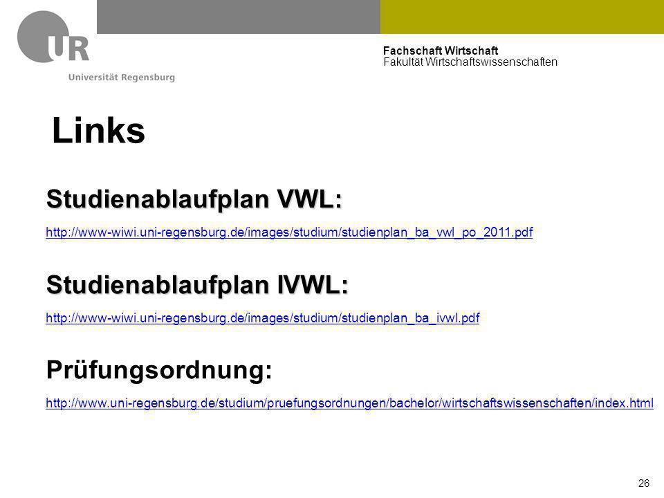 Fachschaft Wirtschaft Fakultät Wirtschaftswissenschaften 26 Links Studienablaufplan VWL: http://www-wiwi.uni-regensburg.de/images/studium/studienplan_