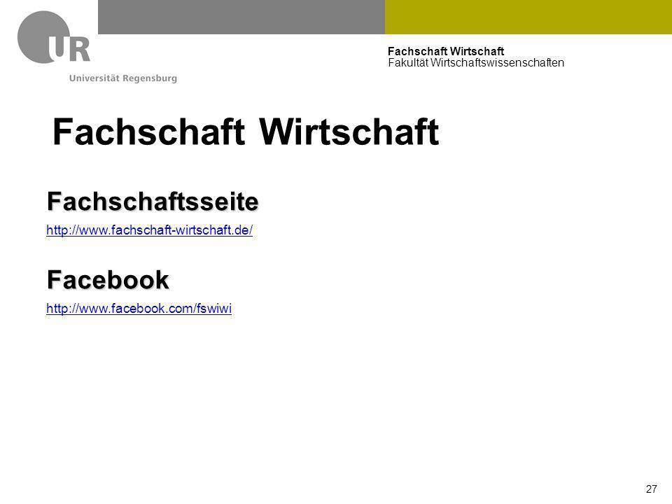 Fachschaft Wirtschaft Fakultät Wirtschaftswissenschaften 27 Fachschaft Wirtschaft Fachschaftsseite http://www.fachschaft-wirtschaft.de/Facebook http:/