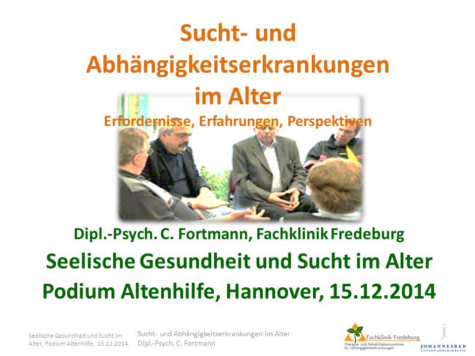 Seelische Gesundheit und Sucht im Alter, Podium Altenhilfe, 15.12.2014 Patientenstruktur Sucht- und Abhängigkeitserkrankungen im Alter Dipl.-Psych.
