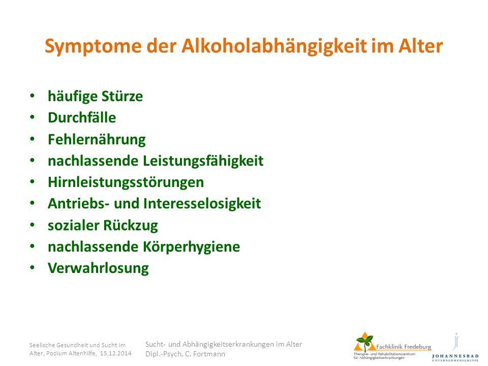 Symptome der Alkoholabhängigkeit im Alter Seelische Gesundheit und Sucht im Alter, Podium Altenhilfe, 15.12.2014 Sucht- und Abhängigkeitserkrankungen