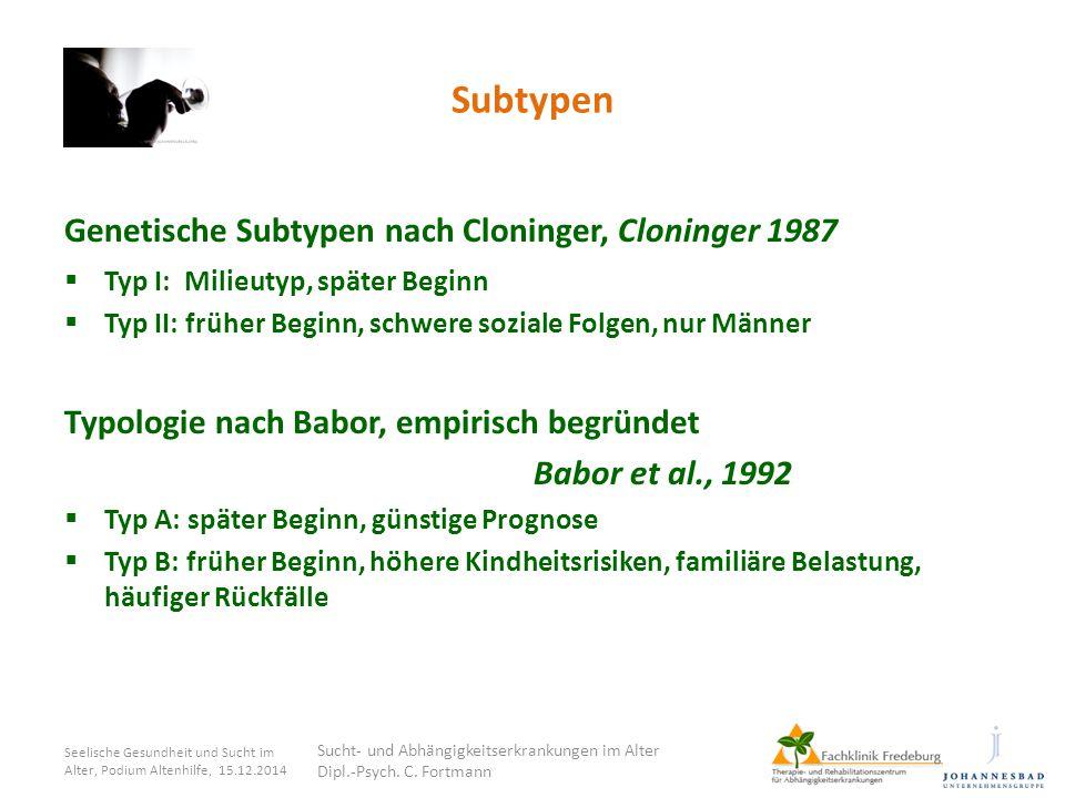 Subtypen Genetische Subtypen nach Cloninger, Cloninger 1987  Typ I: Milieutyp, später Beginn  Typ II: früher Beginn, schwere soziale Folgen, nur Män