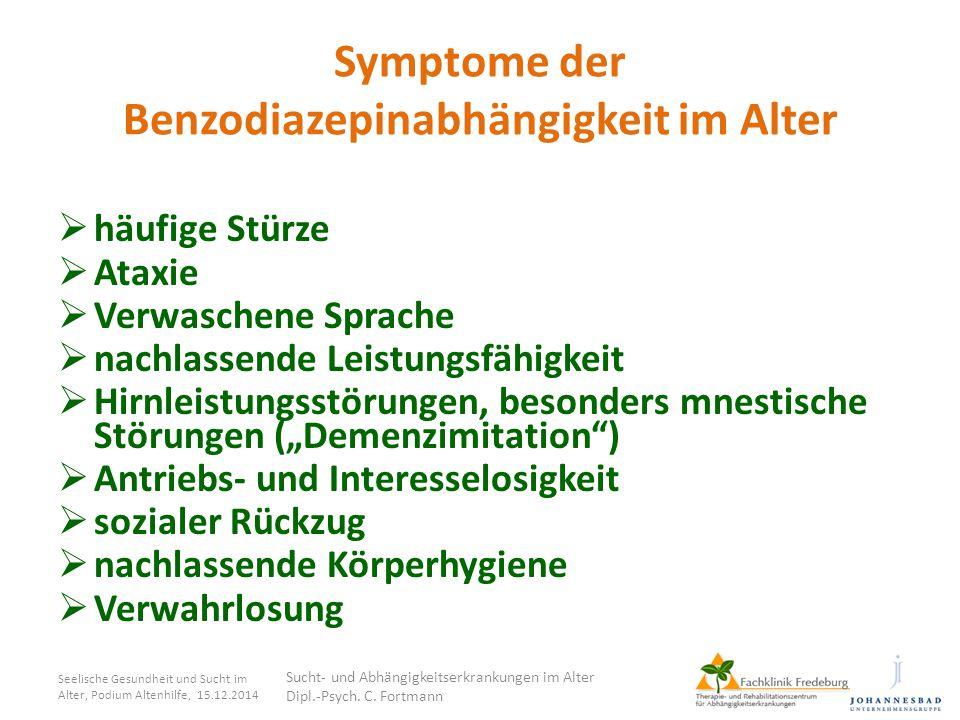 Symptome der Benzodiazepinabhängigkeit im Alter  häufige Stürze  Ataxie  Verwaschene Sprache  nachlassende Leistungsfähigkeit  Hirnleistungsstöru
