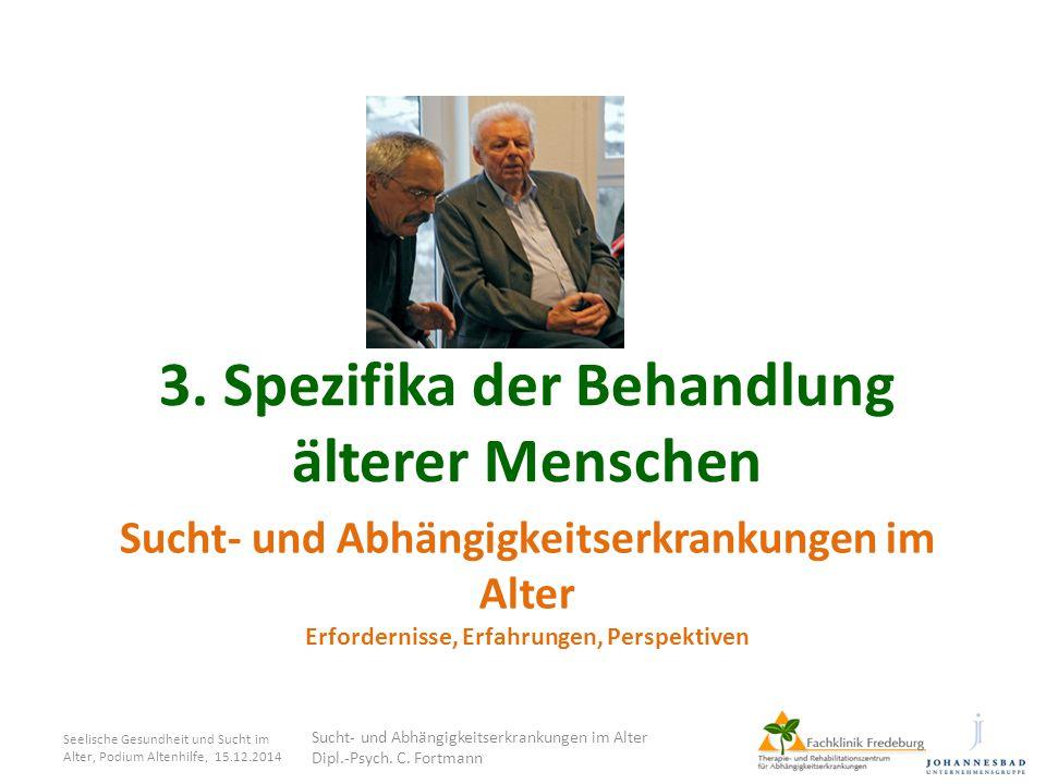 Sucht- und Abhängigkeitserkrankungen im Alter Erfordernisse, Erfahrungen, Perspektiven 3. Spezifika der Behandlung älterer Menschen Seelische Gesundhe