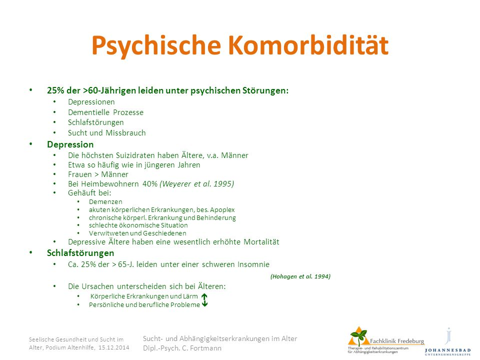 Psychische Komorbidität 25% der >60-Jährigen leiden unter psychischen Störungen: Depressionen Dementielle Prozesse Schlafstörungen Sucht und Missbrauc