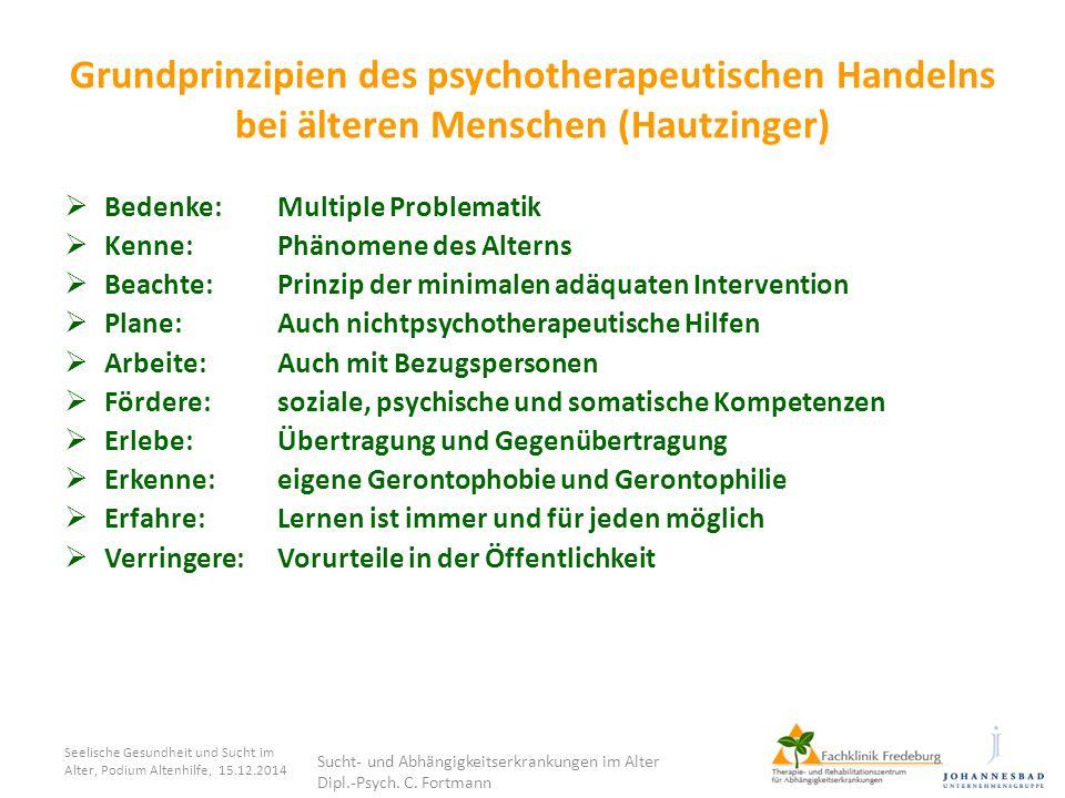 Grundprinzipien des psychotherapeutischen Handelns bei älteren Menschen (Hautzinger)  Bedenke:Multiple Problematik  Kenne:Phänomene des Alterns  Be