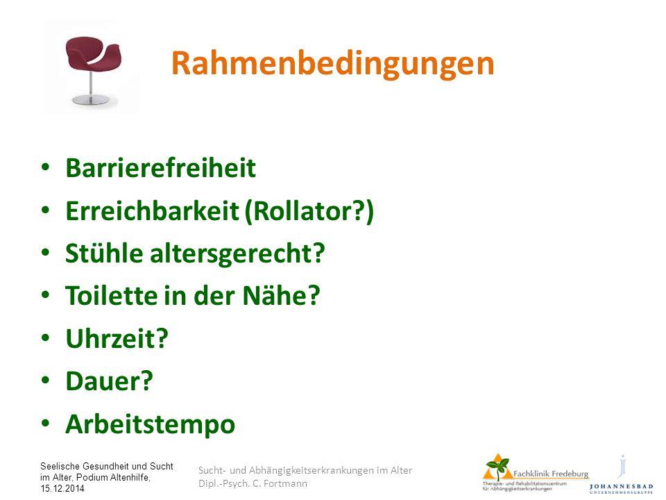 Seelische Gesundheit und Sucht im Alter, Podium Altenhilfe, 15.12.2014 Rahmenbedingungen Barrierefreiheit Erreichbarkeit (Rollator?) Stühle altersgere