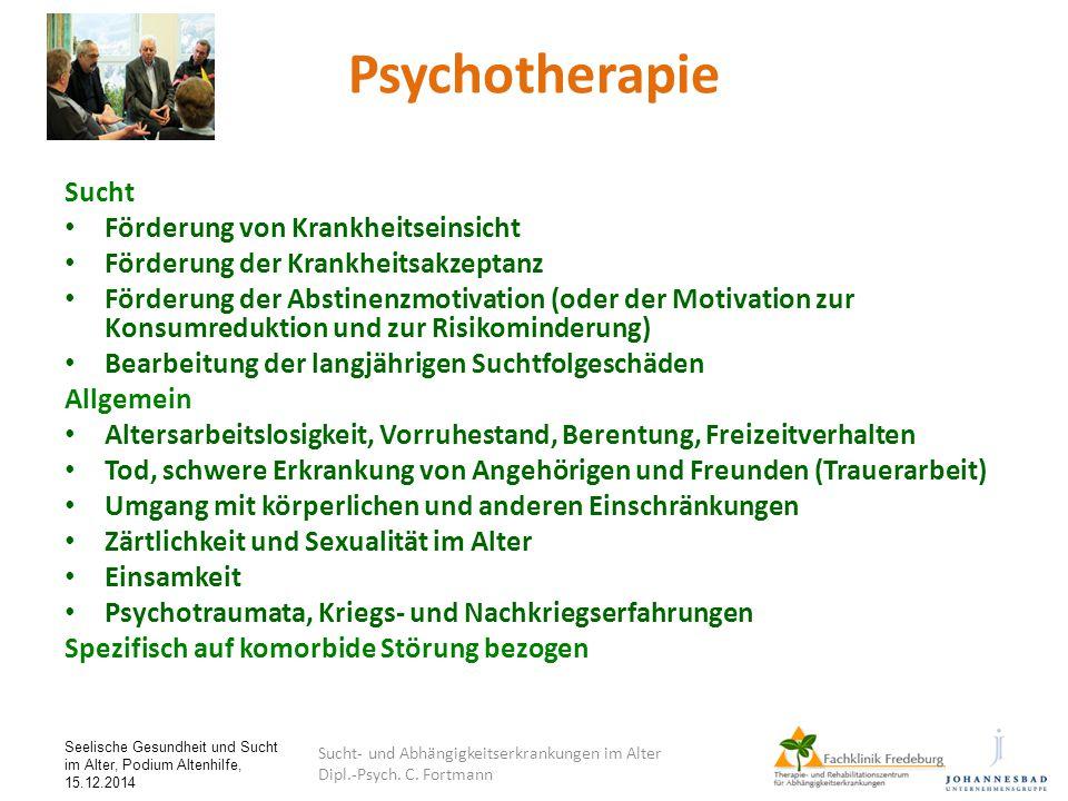 Seelische Gesundheit und Sucht im Alter, Podium Altenhilfe, 15.12.2014 Psychotherapie Sucht Förderung von Krankheitseinsicht Förderung der Krankheitsa