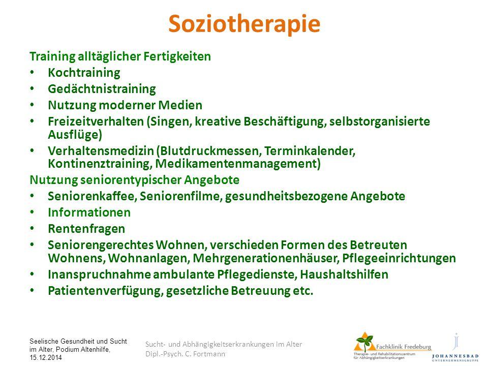 Seelische Gesundheit und Sucht im Alter, Podium Altenhilfe, 15.12.2014 Soziotherapie Training alltäglicher Fertigkeiten Kochtraining Gedächtnistrainin