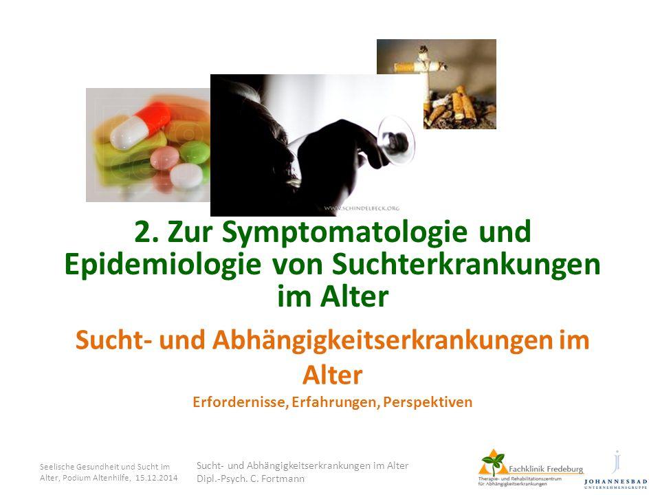 Sucht- und Abhängigkeitserkrankungen im Alter Erfordernisse, Erfahrungen, Perspektiven 2. Zur Symptomatologie und Epidemiologie von Suchterkrankungen
