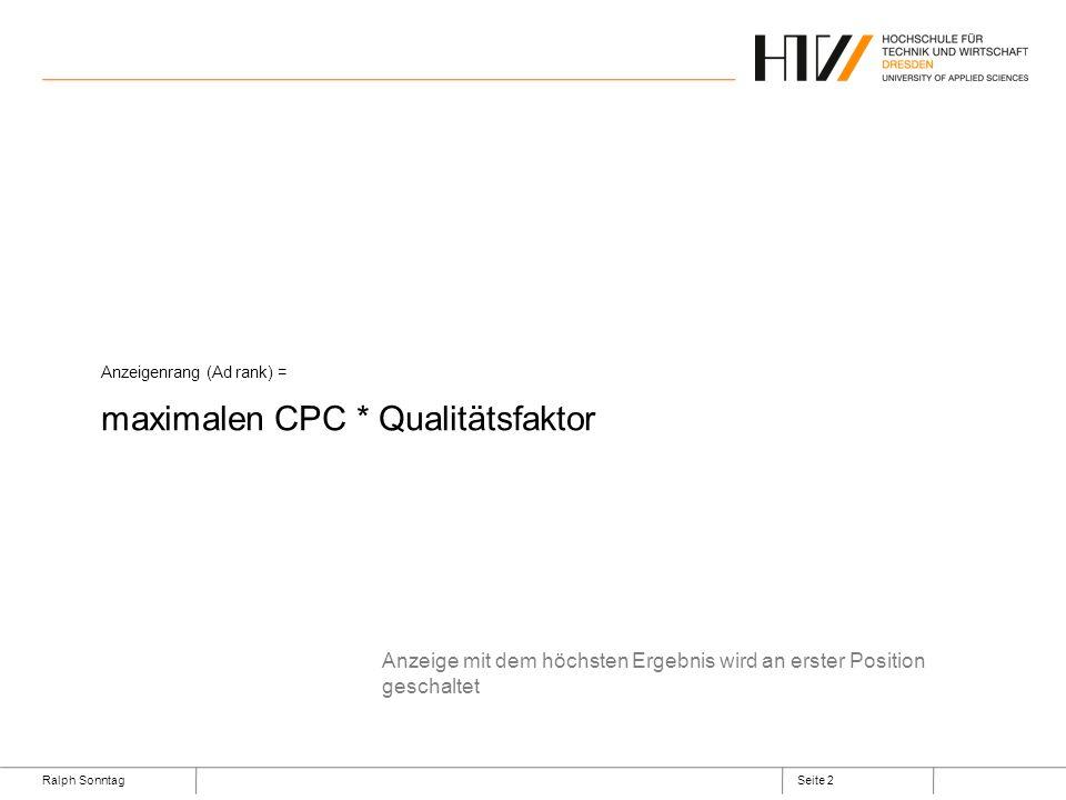Ralph SonntagSeite 2 Anzeigenrang (Ad rank) = maximalen CPC * Qualitätsfaktor Anzeige mit dem höchsten Ergebnis wird an erster Position geschaltet