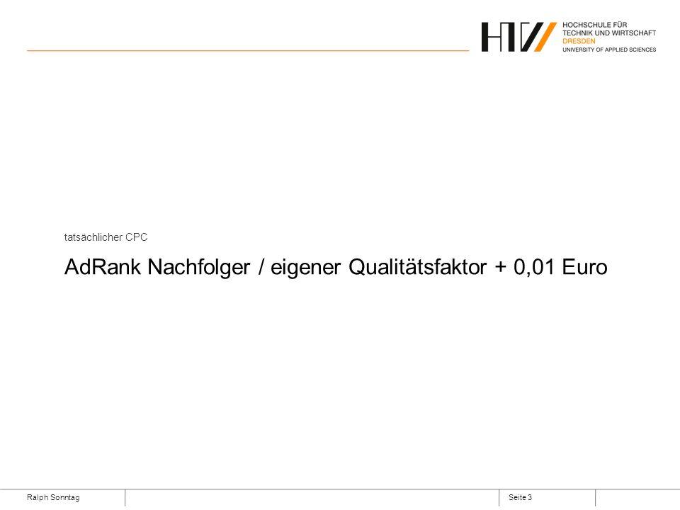 Ralph SonntagSeite 3 tatsächlicher CPC AdRank Nachfolger / eigener Qualitätsfaktor + 0,01 Euro