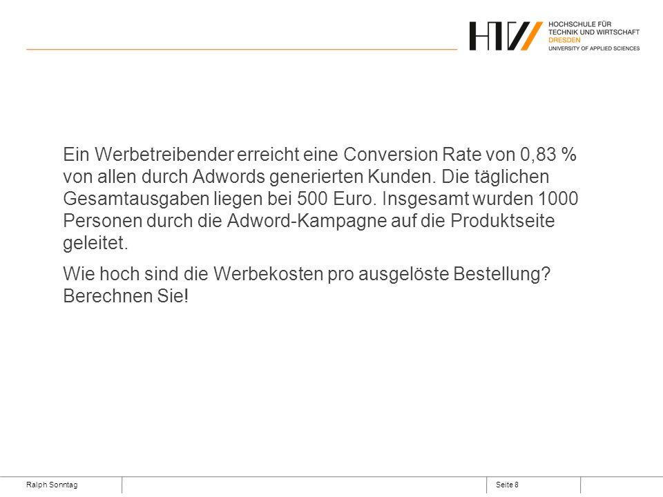 Ralph SonntagSeite 8 Ein Werbetreibender erreicht eine Conversion Rate von 0,83 % von allen durch Adwords generierten Kunden. Die täglichen Gesamtausg