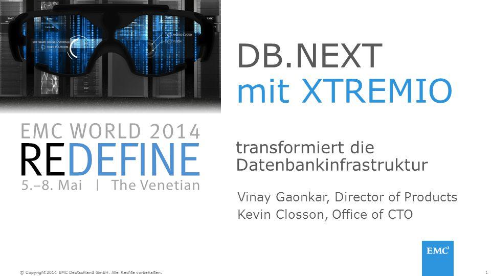 1© Copyright 2014 EMC Deutschland GmbH. Alle Rechte vorbehalten. DB.NEXT mit XTREMIO transformiert die Datenbankinfrastruktur Vinay Gaonkar, Director