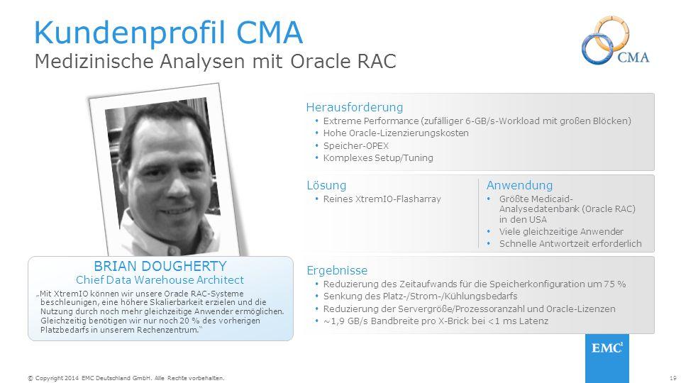 """19© Copyright 2014 EMC Deutschland GmbH. Alle Rechte vorbehalten. """"Mit XtremIO können wir unsere Oracle RAC-Systeme beschleunigen, eine höhere Skalier"""
