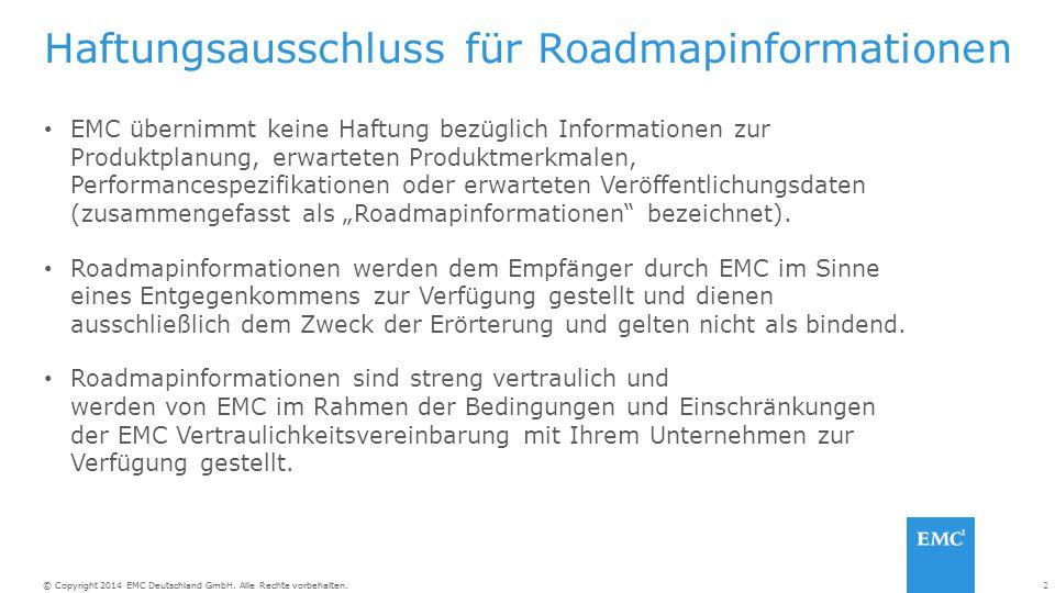 2© Copyright 2014 EMC Deutschland GmbH. Alle Rechte vorbehalten. Haftungsausschluss für Roadmapinformationen EMC übernimmt keine Haftung bezüglich Inf