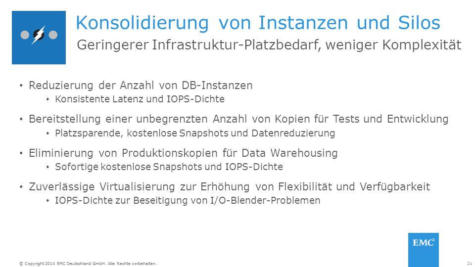 24© Copyright 2014 EMC Deutschland GmbH. Alle Rechte vorbehalten. Konsolidierung von Instanzen und Silos Reduzierung der Anzahl von DB-Instanzen Konsi