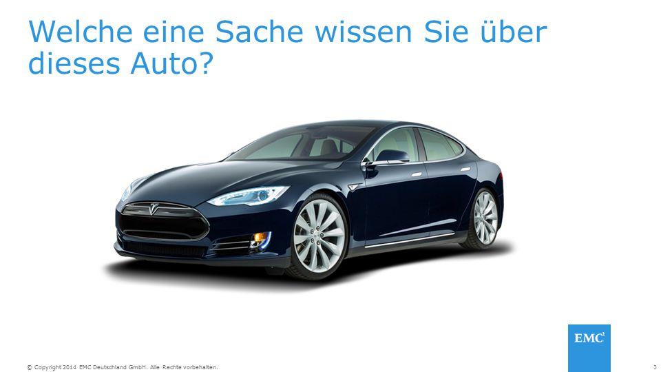 3© Copyright 2014 EMC Deutschland GmbH. Alle Rechte vorbehalten. Welche eine Sache wissen Sie über dieses Auto?