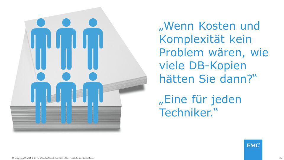 """32© Copyright 2014 EMC Deutschland GmbH. Alle Rechte vorbehalten. """"Wenn Kosten und Komplexität kein Problem wären, wie viele DB-Kopien hätten Sie dann"""