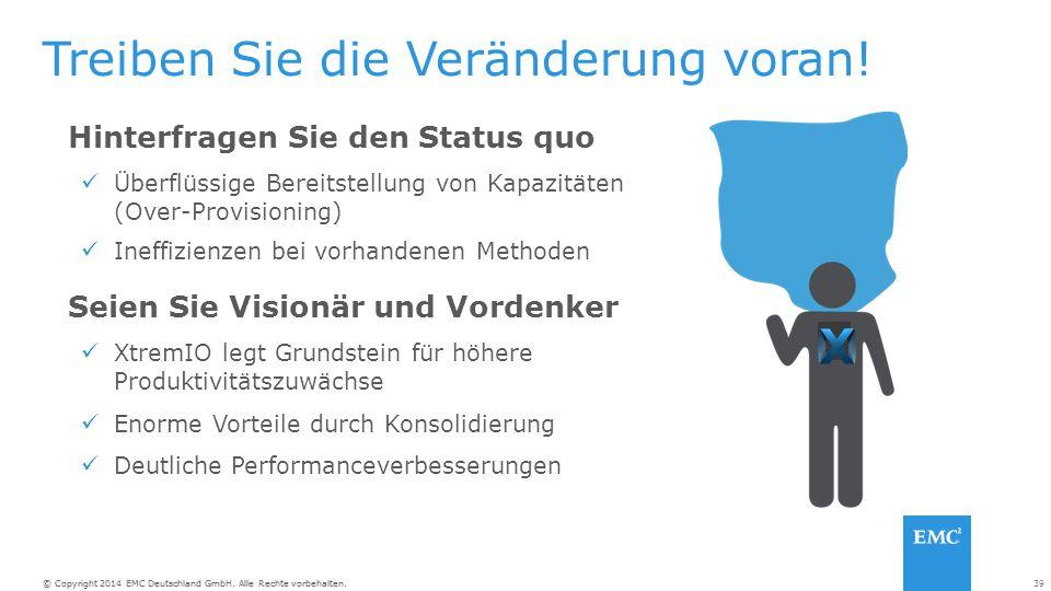 39© Copyright 2014 EMC Deutschland GmbH. Alle Rechte vorbehalten. Treiben Sie die Veränderung voran! Hinterfragen Sie den Status quo Überflüssige Bere