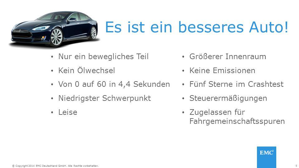 5© Copyright 2014 EMC Deutschland GmbH. Alle Rechte vorbehalten. Es ist ein besseres Auto! Nur ein bewegliches Teil Kein Ölwechsel Von 0 auf 60 in 4,4