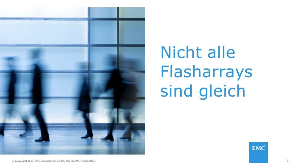 6© Copyright 2014 EMC Deutschland GmbH. Alle Rechte vorbehalten. Nicht alle Flasharrays sind gleich