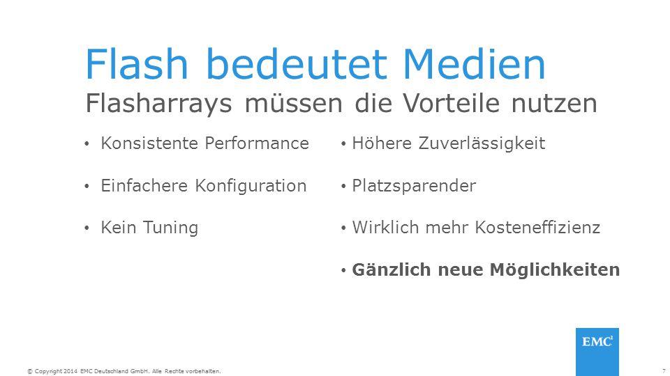 7© Copyright 2014 EMC Deutschland GmbH. Alle Rechte vorbehalten. Flash bedeutet Medien Konsistente Performance Einfachere Konfiguration Kein Tuning Hö