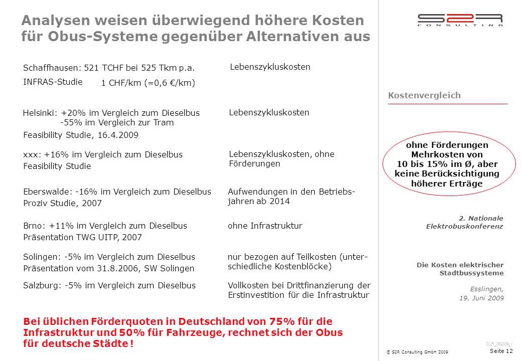 DLR_062009_v Die Kosten elektrischer Stadtbussysteme Esslingen, 19. Juni 2009 2. Nationale Elektrobuskonferenz © S2R Consulting GmbH 2009 Seite 12 Ana