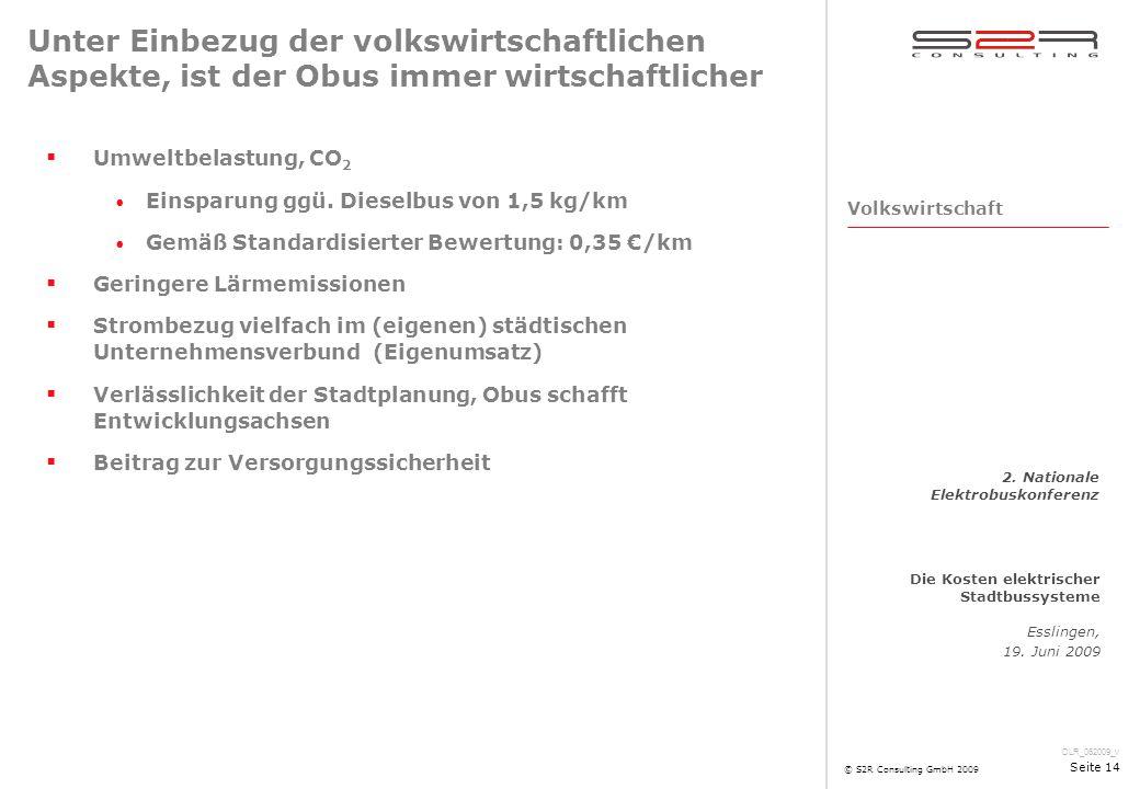DLR_062009_v Die Kosten elektrischer Stadtbussysteme Esslingen, 19. Juni 2009 2. Nationale Elektrobuskonferenz © S2R Consulting GmbH 2009 Seite 14 Unt