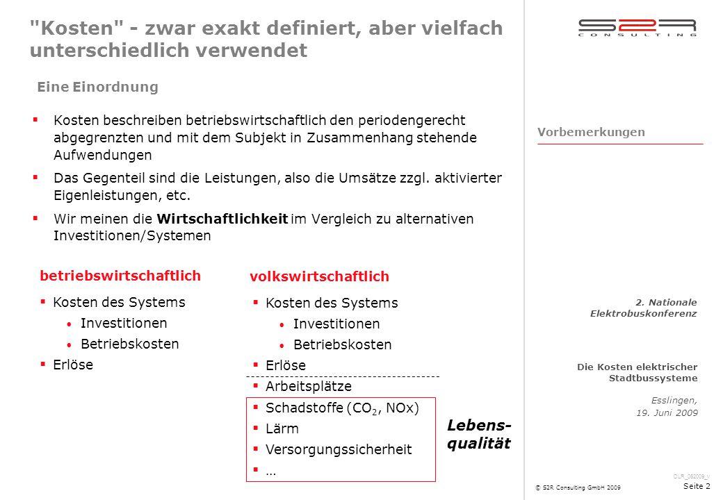 DLR_062009_v Die Kosten elektrischer Stadtbussysteme Esslingen, 19. Juni 2009 2. Nationale Elektrobuskonferenz © S2R Consulting GmbH 2009 Seite 2