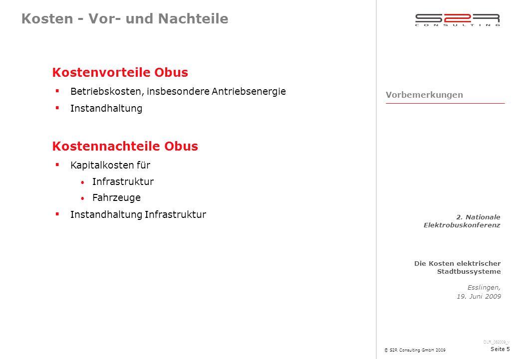 DLR_062009_v Die Kosten elektrischer Stadtbussysteme Esslingen, 19. Juni 2009 2. Nationale Elektrobuskonferenz © S2R Consulting GmbH 2009 Seite 5 Kost
